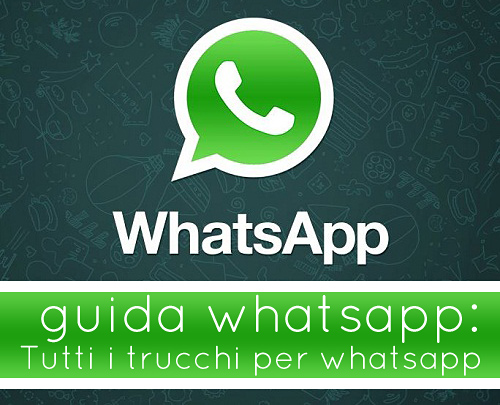Alcuni trucchi per Whatsapp su Android e iPhone