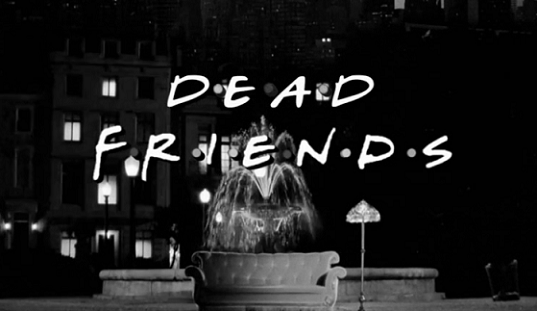 Se il telefilm Friends fosse Horror