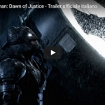 Batman v Superman: Dawn of Justice, il nuovo trailer in italiano